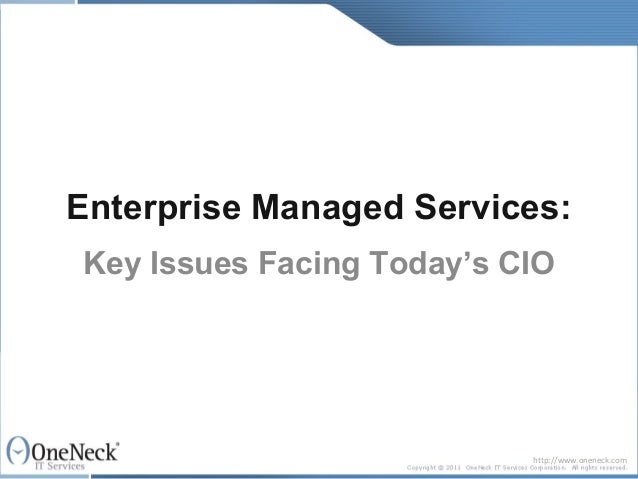 Enterprise Managed Services:Key Issues Facing Today's CIO                           http://www.oneneck.com