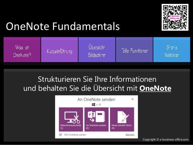 OneNote Fundamentals Copyright © e-business-office.com Strukturieren Sie Ihre Informationen und behalten Sie die Übersicht...