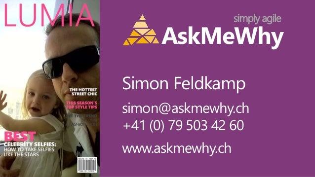 simply agile  AskMeWhy  Simon Feldkamp  simon@askmewhy.ch  +41 (0) 79 503 42 60  www.askmewhy.ch