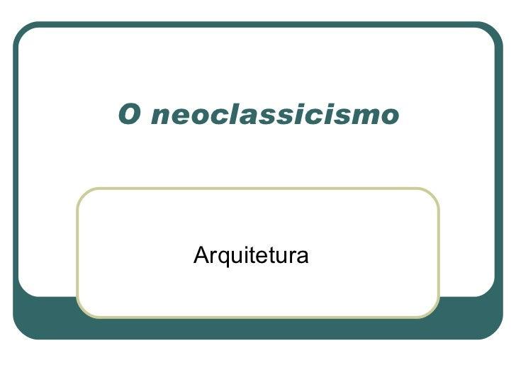 O neoclassicismo Arquitetura