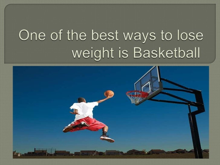 One of the best ways to lose weight is Basketball	<br />