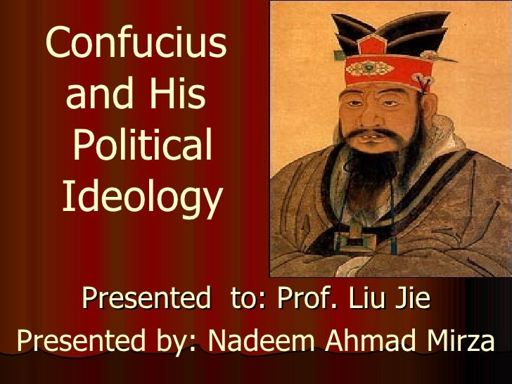 Presented  to: Prof. Liu Jie Presented by: Nadeem Ahmad Mirza Confucius  and His  Political Ideology