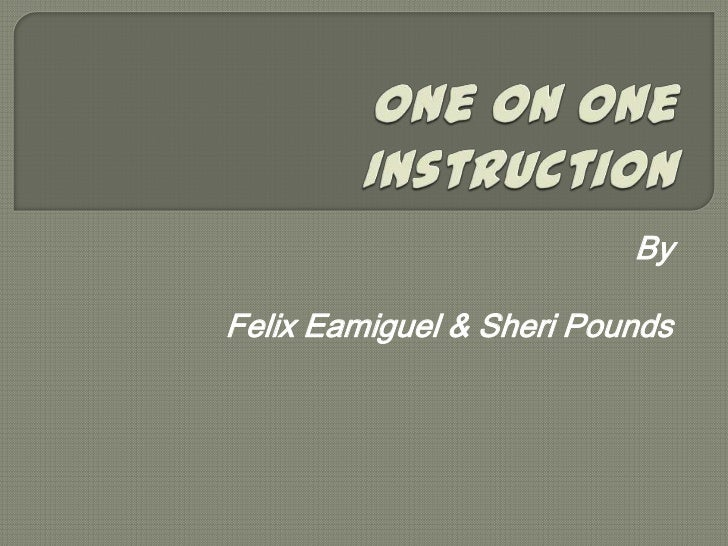 One on One Instruction<br />By<br />Felix Eamiguel & Sheri Pounds<br />