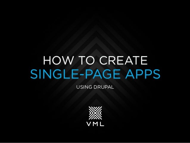HOW TO CREATESINGLE-PAGE APPSUSING DRUPAL