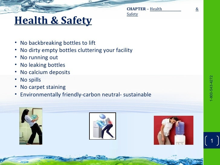 CHAPTER – Health   &                                              SafetyHealth & Safety•   No backbreaking bottles to lift...