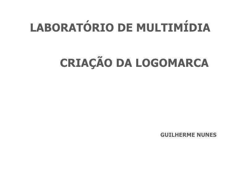 CRIAÇÃO DA LOGOMARCA GUILHERME NUNES LABORATÓRIO DE MULTIMÍDIA