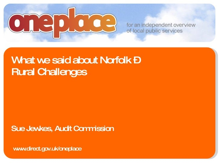 What we said about Norfolk – Rural Challenges Sue Jewkes, Audit Commission www.direct.gov.uk/oneplace