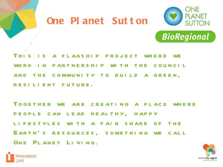 One Planet Sutton This is a flagship project where we work in partnership with the council and the community to build a gr...
