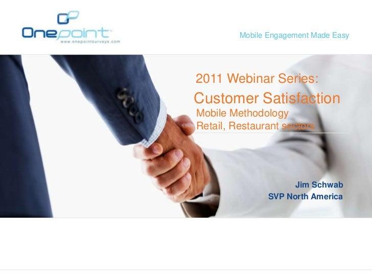 Mobile Engagement Made Easy2011 Webinar Series:Customer SatisfactionMobile MethodologyRetail, Restaurant sectors          ...