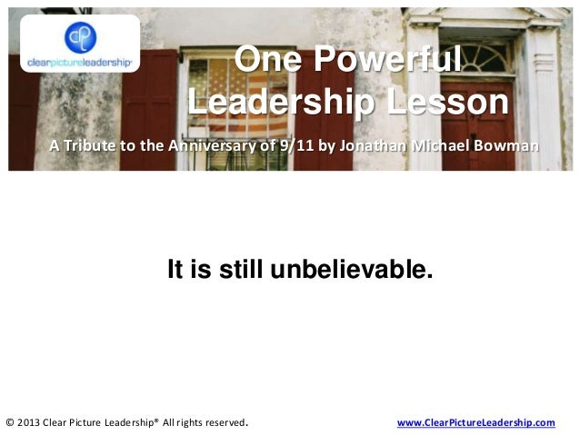 © 2013 Clear Picture Leadership® All rights reserved. www.ClearPictureLeadership.com It is still unbelievable. One Powerfu...