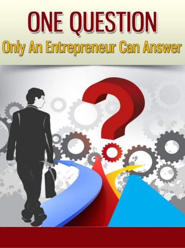 One Question Only An Entrepreneur Can Answer