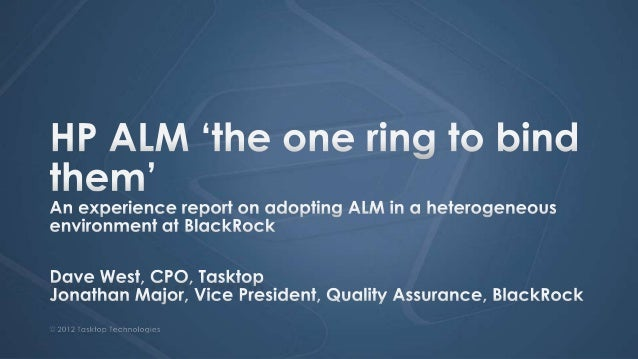 Application Lifecycle Management (ALM) What an end to end lifecycle looks like The BlackRock story Best practices for adop...