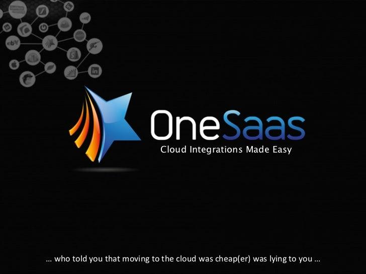 Cloud Integrations Made Easy…whotoldyouthatmovingtothecloudwascheap(er)waslyingtoyou…