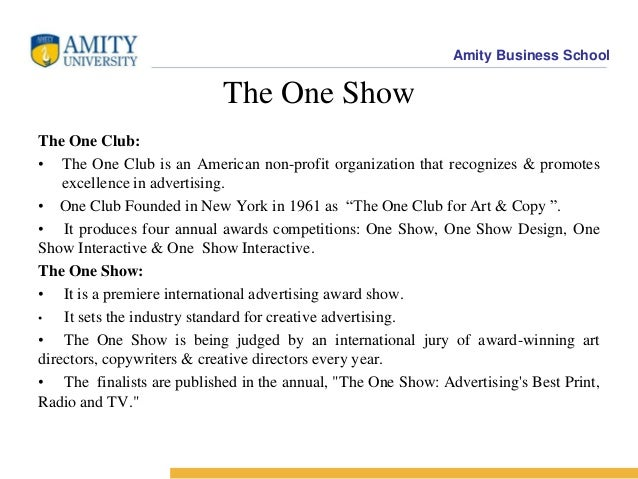 Amity Business School The One Show The One Club: • The One Club is an American non-profit organization that recognizes & p...