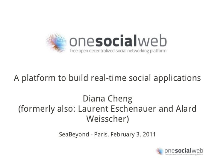 A platform to build real-time social applications                  Diana Cheng (formerly also: Laurent Eschenauer and Alar...