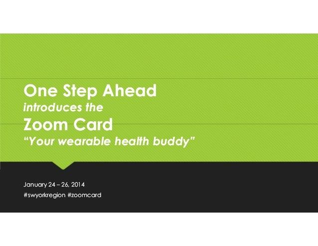 "One Step Ahead introduces the  Zoom Card ""Your wearable health buddy""  January 24 – 26, 2014 #swyorkregion #zoomcard"