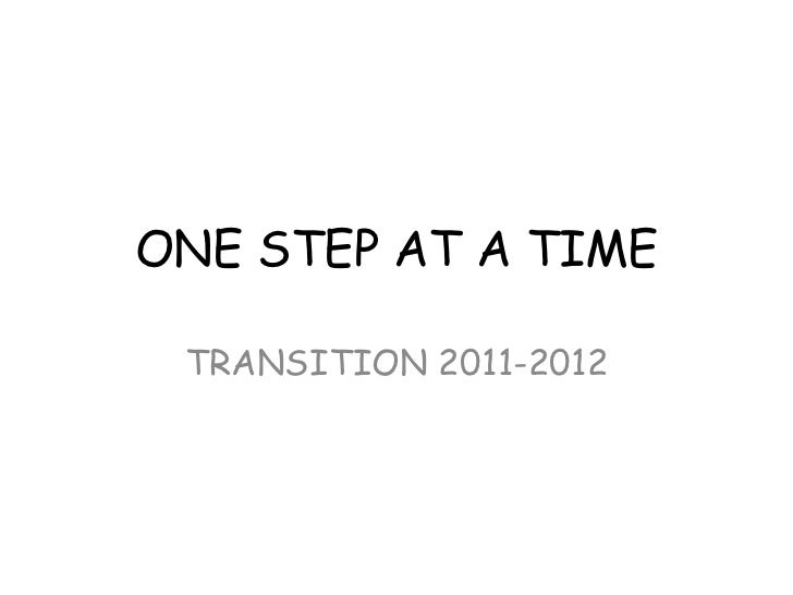 ONE STEP AT A TIME TRANSITION 2011-2012