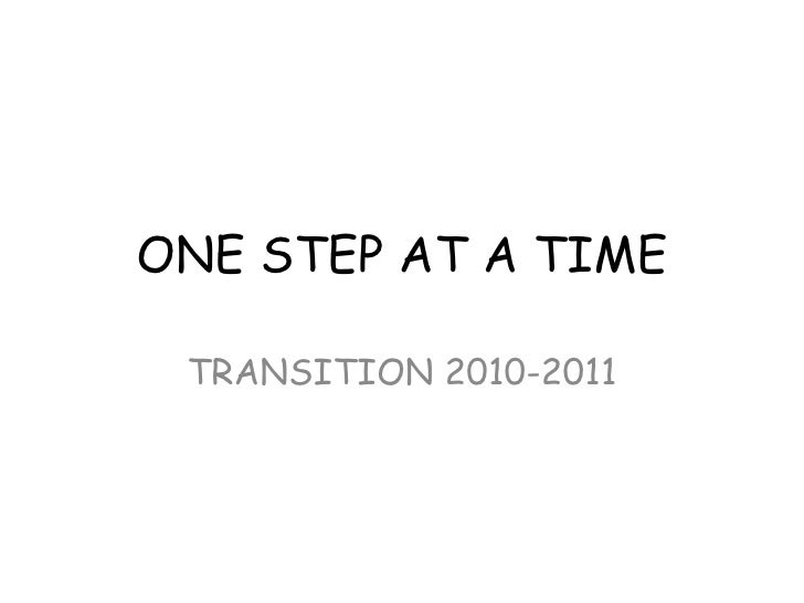 ONE STEP AT A TIME TRANSITION 2010-2011
