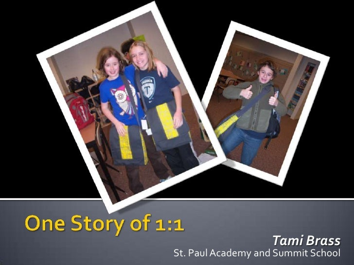 One Story of 1:1<br />Tami Brass<br />St. Paul Academy and Summit School<br />