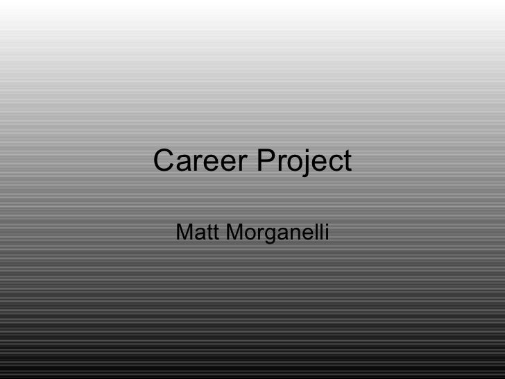 Career Project Matt Morganelli