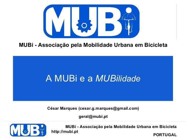 MUBi - Associação pela Mobilidade Urbana em Bicicleta         A MUBi e a MUBilidade          César Marques (cesar.g.marque...