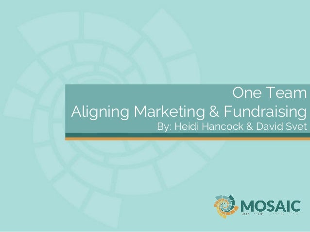 One Team - Aligning Marketing & Fundraising ALADN Conference 2014