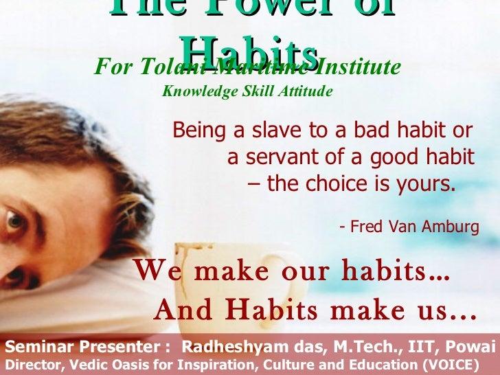 The Power of                   Habits            For Tolani Maritime Institute                      Knowledge Skill Attitu...