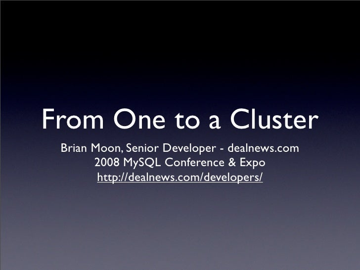 From One to a Cluster  Brian Moon, Senior Developer - dealnews.com        2008 MySQL Conference & Expo         http://deal...