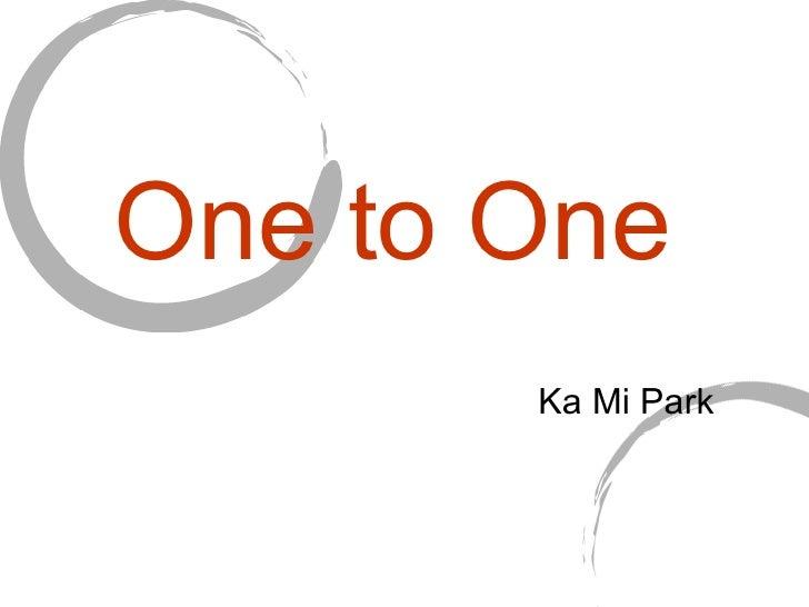 One to One  Ka Mi Park