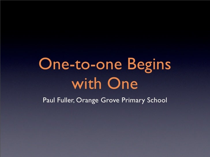 One-to-one Begins    with One Paul Fuller, Orange Grove Primary School