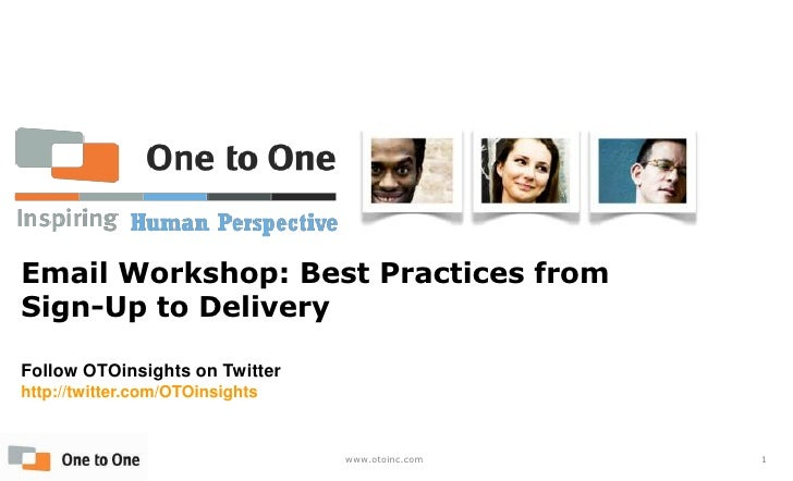 Best Practices for E-mail NewslettersReport<br />Email Workshop: Best Practices from Sign-Up to Delivery<br />Follow OTOin...