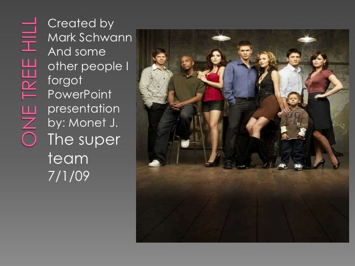 One Tree Hill<br />Created by Mark Schwann<br />And some other people I forgot<br />PowerPoint presentation by: Monet J.<b...
