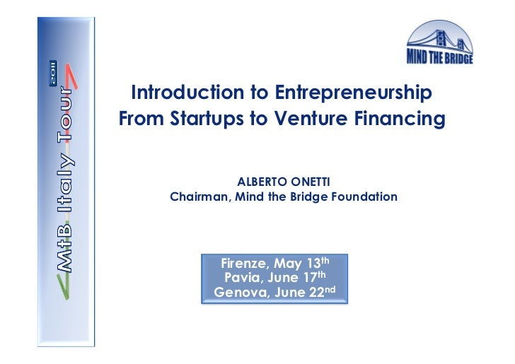 Introduction to EntrepreneurshipFrom Startups to Venture Financing               ALBERTO ONETTI     Chairman, Mind the Bri...