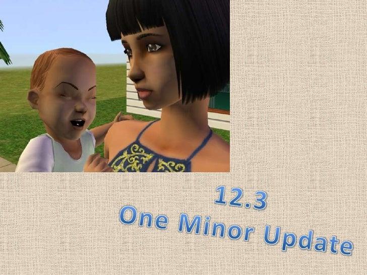 12.3<br />One Minor Update<br />