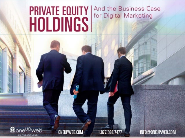 Private Equity Holdings & the Case for Digital Marketing | Oneupweb