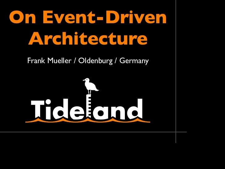 On Event-Driven  Architecture  Frank Mueller / Oldenburg / Germany