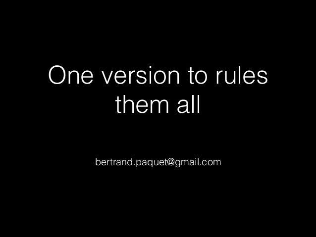 One version to rules them all bertrand.paquet@gmail.com