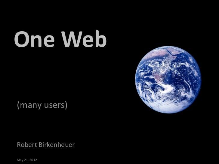 One Web(many users)Robert BirkenheuerMay 21, 2012