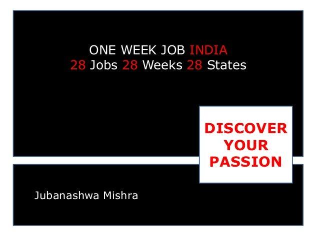 ONE WEEK JOB INDIA 28 Jobs 28 Weeks 28 States  DISCOVER YOUR PASSION Jubanashwa Mishra