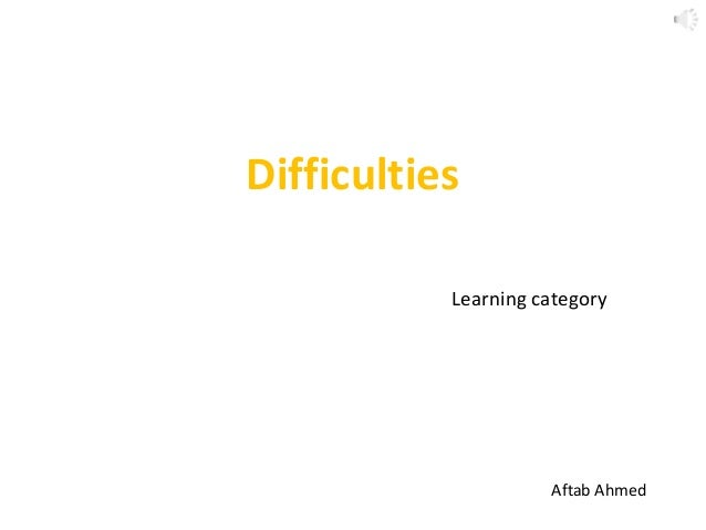 Difficulties Learning category Aftab Ahmed