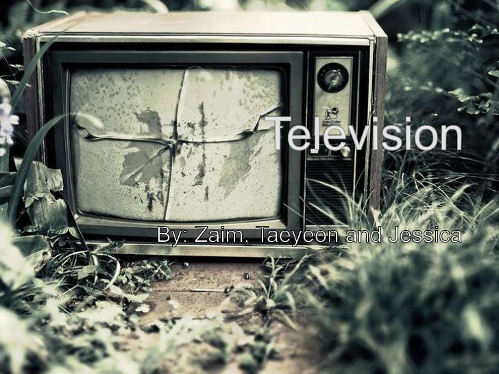 Television<br />By: Zaim, Taeyeon and Jessica <br />