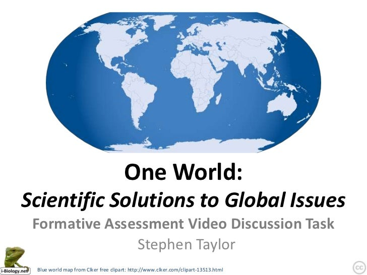 One World:Scientific Solutions to Global Issues Formative Assessment Video Discussion Task               Stephen Taylor Bl...