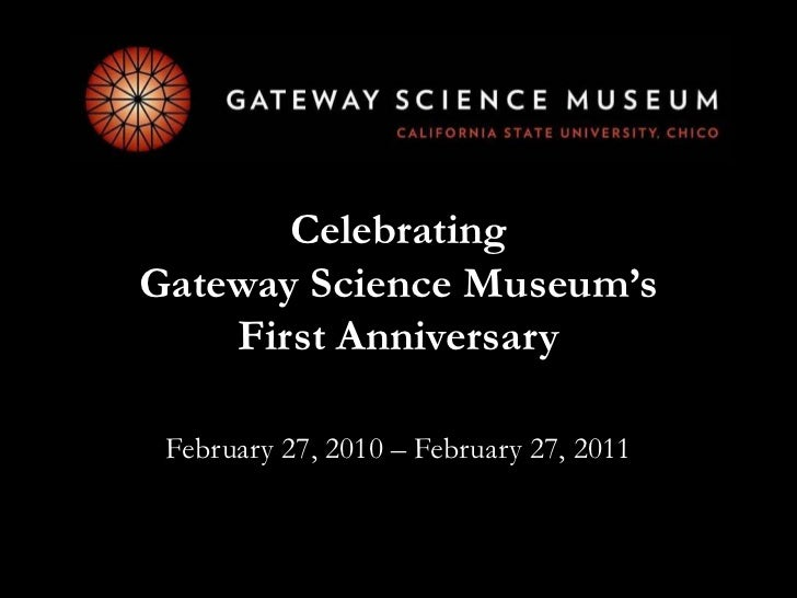 Celebrating Gateway Science Museum's First Anniversary<br />February 27, 2010 – February 27, 2011  <br />