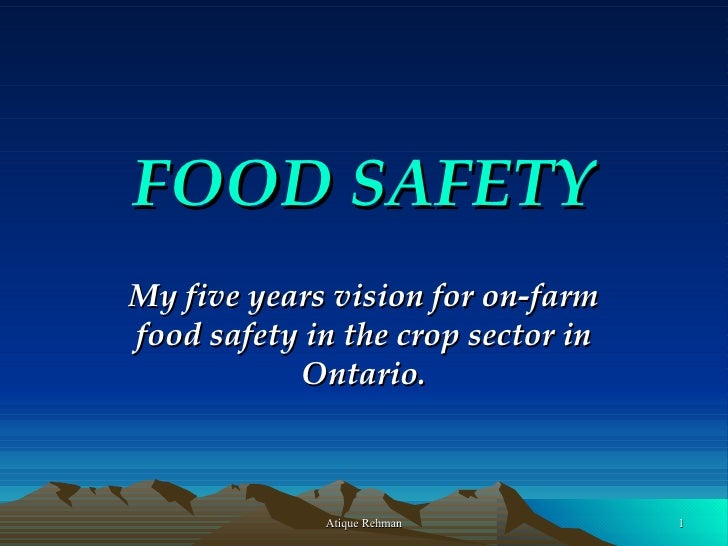 FOOD SAFETY My five years vision for on-farm food safety in the crop sector in Ontario.