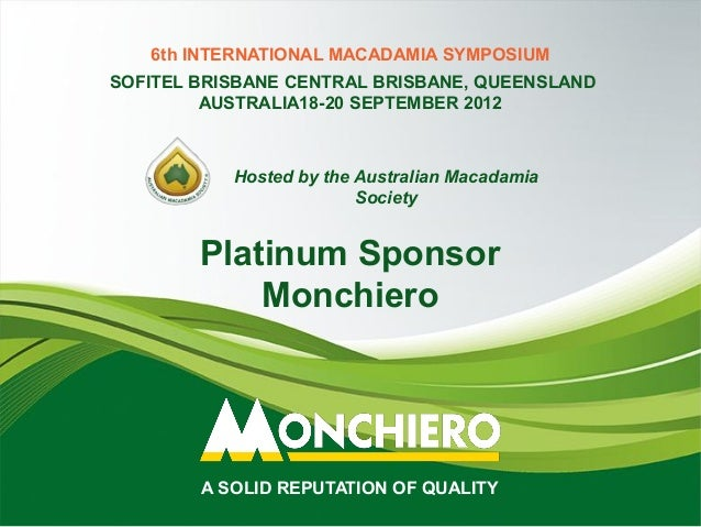 6th INTERNATIONAL MACADAMIA SYMPOSIUMSOFITEL BRISBANE CENTRAL BRISBANE, QUEENSLAND         AUSTRALIA18-20 SEPTEMBER 2012  ...