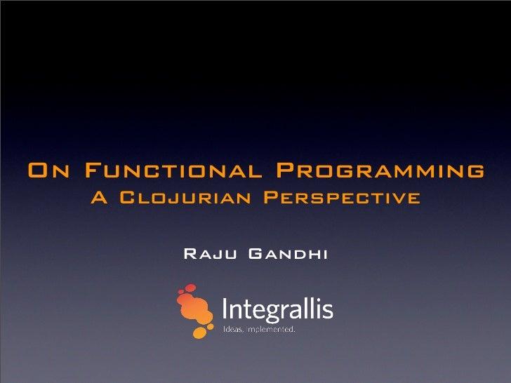 On Functional Programming    A Clojurian Perspective           Raju Gandhi