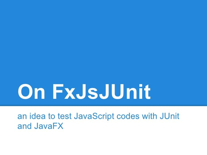 On fx jsj unit - an idea to test javascript codes with junit and javafx