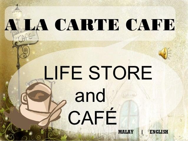 A LA CARTE CAFE   LIFE STORE       and      CAFÉ         MALAY       ENGLISH
