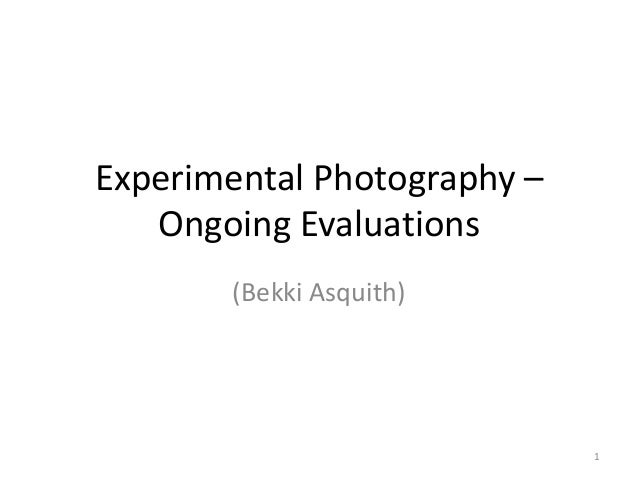 Experimental Photography – Ongoing Evaluations (Bekki Asquith)  1