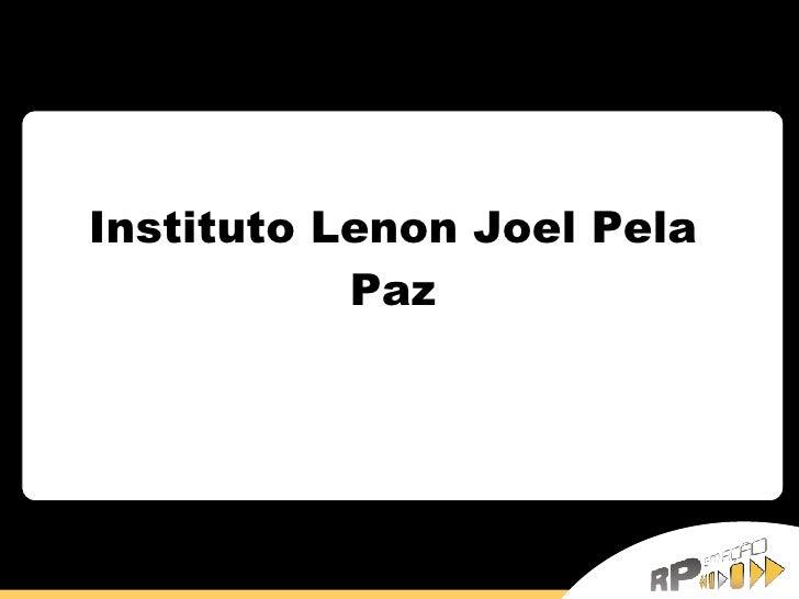 Instituto Lenon Joel Pela Paz Alunos: Bruna Berretta Hélio Fernando de Castro Janaína Gazola Imhoff